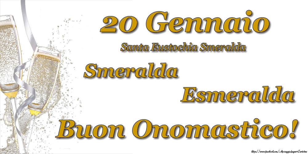 20 Gennaio - Buon Onomastico Smeralda, Esmeralda! - Cartoline onomastico con santi del giorno