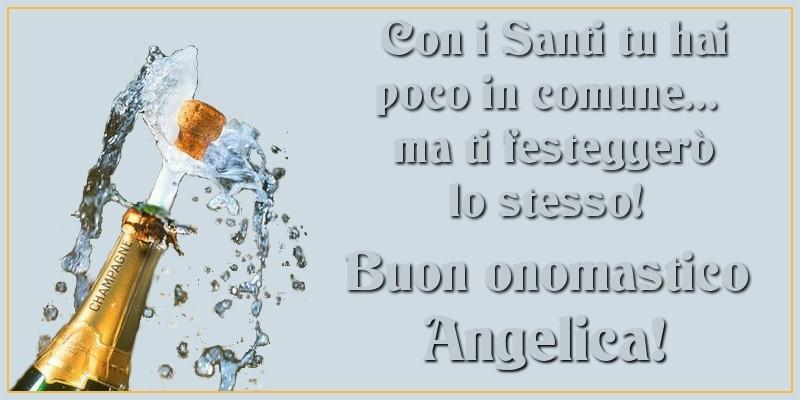Con i Santi tu hai poco in comune... ma ti festeggerò lo stesso! Buon onomastico Angelica - Cartoline onomastico