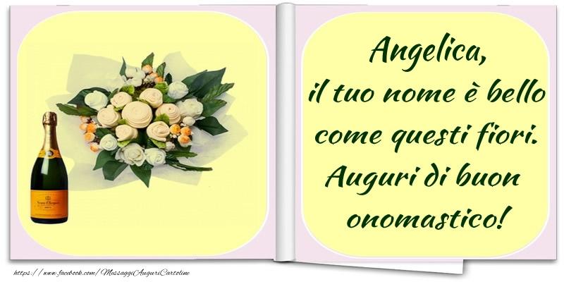 Angelica, il tuo nome è bello come questi fiori. Auguri di buon  onomastico! - Cartoline onomastico con champagne