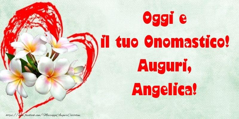 Oggi e il tuo Onomastico! Auguri, Angelica - Cartoline onomastico