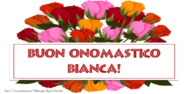 Buon Onomastico Bianca! - Cartoline onomastico con rose