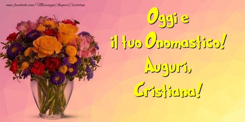 Oggi e il tuo Onomastico! Auguri, Cristiana - Cartoline onomastico
