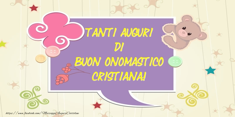 Tanti Auguri di Buon Onomastico Cristiana! - Cartoline onomastico