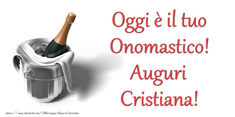 Oggi e il tuo Onomastico! Auguri Cristiana - Cartoline onomastico