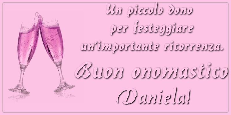 Un piccolo dono per festeggiare un'importante ricorrenza. Buon onomastico Daniela! - Cartoline onomastico