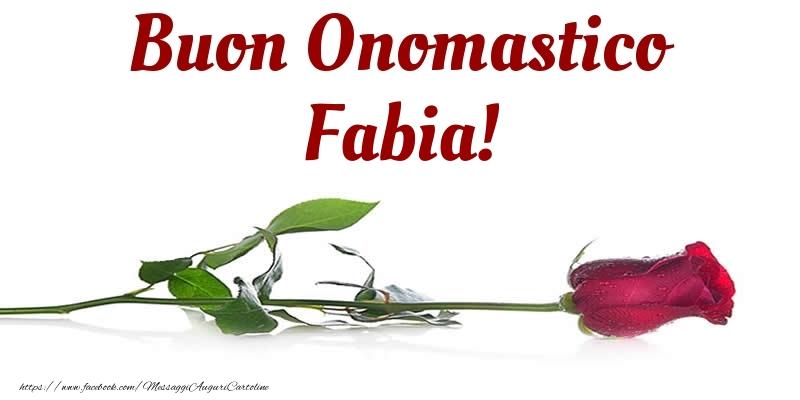 Buon Onomastico Fabia! - Cartoline onomastico con rose