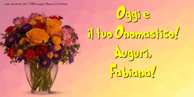 Oggi e il tuo Onomastico! Auguri, Fabiana - Cartoline onomastico