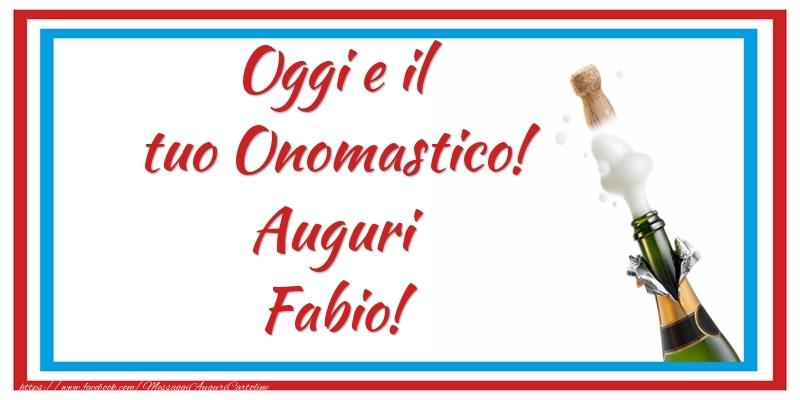Oggi e il tuo Onomastico! Auguri Fabio! - Cartoline onomastico con champagne