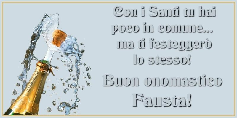 Con i Santi tu hai poco in comune... ma ti festeggerò lo stesso! Buon onomastico Fausta - Cartoline onomastico