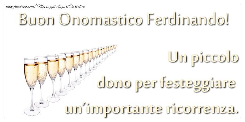 Un piccolo dono per festeggiare un'importante ricorrenza. Buon onomastico Ferdinando! - Cartoline onomastico