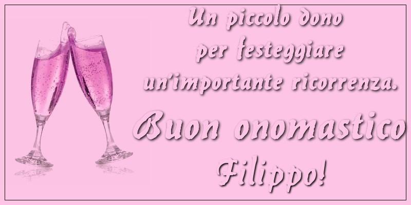 Un piccolo dono per festeggiare un'importante ricorrenza. Buon onomastico Filippo! - Cartoline onomastico