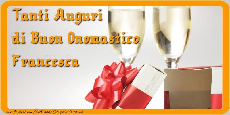 Tanti Auguri di Buon Onomastico Francesca - Cartoline onomastico