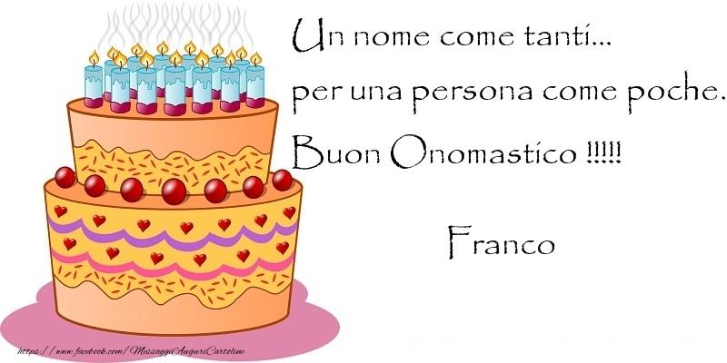 Un nome come tanti... per una persona come poche. Buon Onomastico !!!!! Franco - Cartoline onomastico con torta