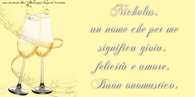 Nicholas, un nome che per me significa gioia, felicità e amore. Buon onomastico. - Cartoline onomastico